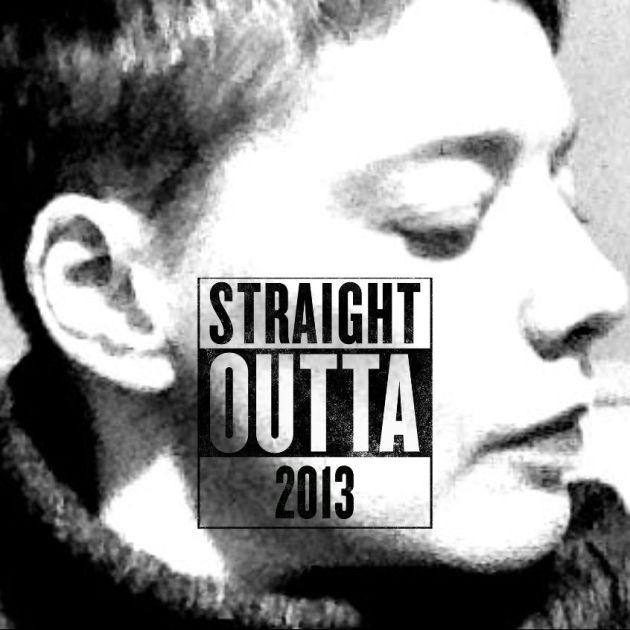 StraightOutta2013