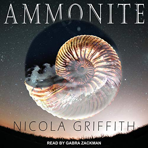 Audiobook cover image: a planet floating in space with a giant ammmonite superimposed on it, and mountains and clouds and snow reflected. Text reads: Ammonite by Nicola Griffith, read by Gabra Zackman