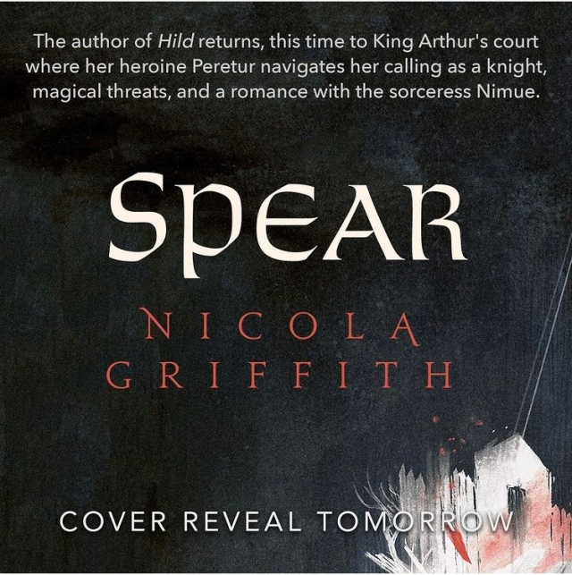 Graphic iwth black background. White text at top: The author of Hild returns, tis time to King Arthur's court where her heroine Peretur navigates her calling as a knight magical threat, ad a romance with the sorceress Nimuë. In the centre, in large white letters Spear. Below that in persimmon coloured letters, Nicola Griffith. Below that, in white letters superimposed on a white and persimmon coloured image of a guard house gate, Cover reveal tomorrow.